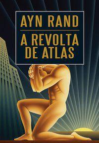 A REVOLTA DE ATLAS - RAND, AYN