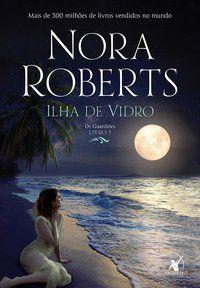 ILHA DE VIDRO (OS GUARDIÕES – LIVRO 3) - VOL. 3 - ROBERTS, NORA