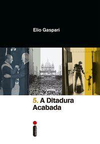 A DITADURA ACABADA - VOL. 5 - GASPARI, ELIO
