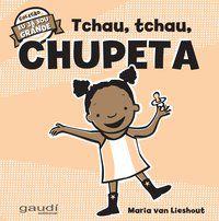 TCHAU, TCHAU, CHUPETA - LIESHOUT, MARIA VAN