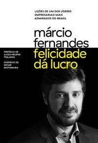 FELICIDADE DÁ LUCRO - FERNANDES, MARCIO