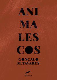 ANIMALESCOS - TAVARES, GONÇALO M.