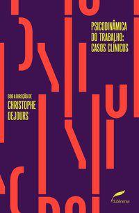PSICODINÂMICA DO TRABALHO: CASOS CLÍNICOS - DEJOURS, CHRISTOPHE