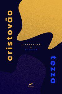LITERATURA À MARGEM - TEZZA, CRISTÓVÃO