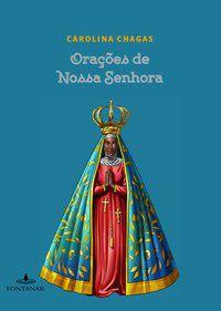 ORAÇÕES DE NOSSA SENHORA - CHAGAS, CAROLINA
