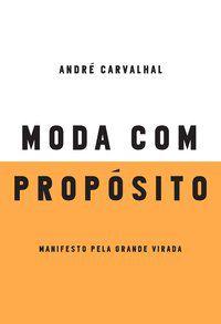 MODA COM PROPÓSITO - CARVALHAL, ANDRÉ