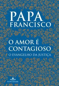 O AMOR É CONTAGIOSO - BERGOGLIO (PAPA FRANCISCO), JORGE MARIO