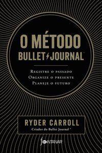 O MÉTODO BULLET JOURNAL - CARROLL, RYDER