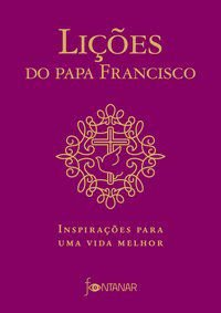 LIÇÕES DO PAPA FRANCISCO - JORGE MARIO BERGOGLIO (PAPA FRANCISCO)