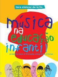 MÚSICA NA EDUCAÇÃO INFANTIL - BRITO, TECA ALENCAR DE
