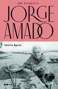 JORGE AMADO: UMA BIOGRAFIA - AGUIAR, JOSELIA