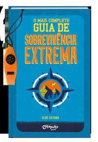 O MAIS COMPLETO GUIA DE SOBREVIVÊNCIA EXTREMA - VOL. 1 - GIFFORD, CLIVE