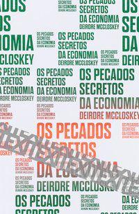 OS PECADOS SECRETOS DA ECONOMIA - MCCLOSKEY, DEIRDRE