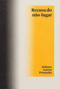 RECUSA DO NÃO-LUGAR - PESSANHA, JULIANO GARCIA
