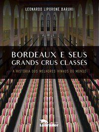 BORDEAUX E SEUS GRANDS CRUS CLASSES - BARUKI, LEONARDO LIPORONE