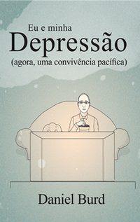 EU E MINHA DEPRESSÃO - BURDI, DANIEL