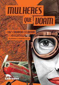 MULHERES QUE VOAM - CELIDONIO, LUIZ EDUARDO