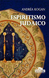 ESPIRITISMO JUDAICO - KOGAN, ANDREA