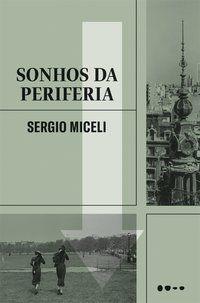SONHOS DA PERIFERIA - MICELI, SERGIO