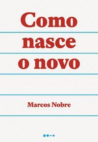 COMO NASCE O NOVO - NOBRE, MARCOS