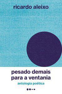 PESADO DEMAIS PARA A VENTANIA - ALEIXO, RICARDO