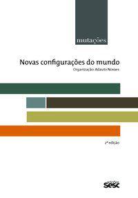 MUTAÇÕES: NOVAS CONFIGURAÇÕES DO MUNDO - NOVAES, ADAUTO