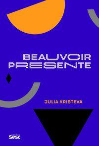 BEAUVOIR PRESENTE - KRISTEVA, JULIA