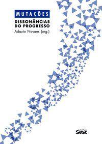 MUTAÇÕES - DISSONÂNCIAS DO PROGRESSO - NOVAES, ADAUTO
