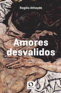 AMORES DESVALIDOS - ATHAYDE, ROGÉRIO