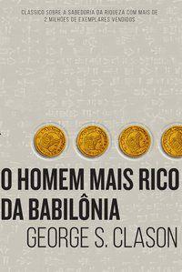 O HOMEM MAIS RICO DA BABILÔNIA - CLASON, GEORGE S