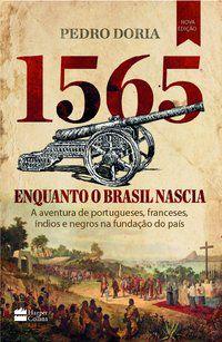 1565 : ENQUANTO O BRASIL NASCIA - DORIA, PEDRO