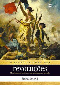 O LIVRO DE OURO DAS REVOLUÇÕES - ALMOND, MARK