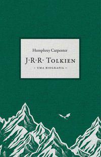 J.R.R. TOLKIEN : UMA BIOGRAFIA - CARPENTER, HUMPHREY