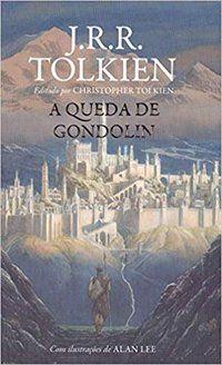 A QUEDA DE GONDOLIN - TOLKIEN, J. R. R.
