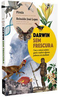 DARWIN SEM FRESCURA - LOPES, REINALDO JOSÉ