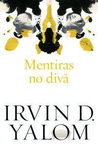 MENTIRAS NO DIVÃ - YALOM, IRVIN D.