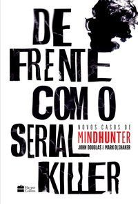 DE FRENTE COM O SERIAL KILLER - OLSHAKER, MARK