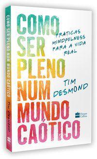 COMO SER PLENO NUM MUNDO CAÓTICO - DESMOND, TIM