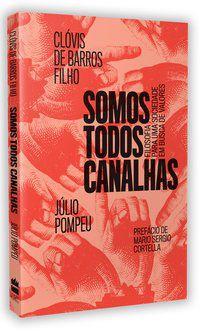 SOMOS TODOS CANALHAS - BARROS FILHO, CLÓVIS DE