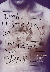 UMA HISTÓRIA DA TATUAGEM - JEHA, SILVANA