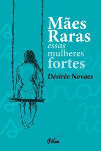 MÃES RARAS - NOVAES, DÉSIRÉE