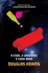 A VIDA, O UNIVERSO E TUDO MAIS (O MOCHILEIRO DAS GALÁXIAS – LIVRO 3) - VOL. 3 - ADAMS, DOUGLAS