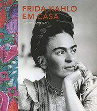 FRIDA KAHLO EM CASA - QUARTO PUBLISHING