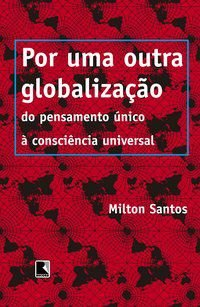 POR UMA OUTRA GLOBALIZAÇÃO - SANTOS, MILTON
