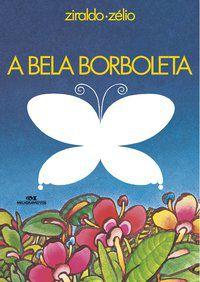 A BELA BORBOLETA - PINTO, ZIRALDO ALVES