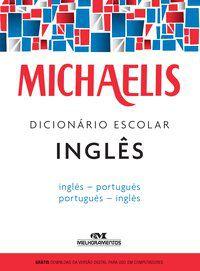 MICHAELIS DICIONÁRIO ESCOLAR INGLÊS - MELHORAMENTOS