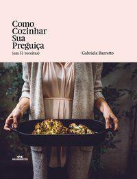 COMO COZINHAR SUA PREGUIÇA - BARRETTO, GABRIELA