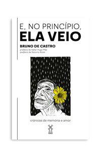 E, NO PRINCÍPIO, ELA VEIO - CASTRO, BRUNO DE