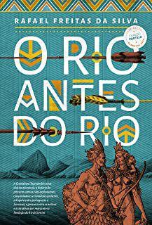 RIO ANTES DO RIO, O - SILVA, RAFAEL CORDEIRO