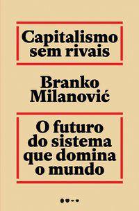 CAPITALISMO SEM RIVAIS - MILANOVIC, BRANKO